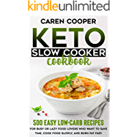 Keto Slow Cooker Cookbook: 500+ Easy Low-Carb Recipes for Busy or Lazy Food Lovers Who Want to Save Time, Cook Food…