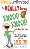 The REALLY Funny KNOCK! KNOCK! Joke Book For Kids: Over 150 Side-splitting, Rib-tickling KNOCK! KNOCK! Jokes. Plus Top 10 Tips For Telling The Best Jokes