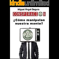 ¿Cómo manipulan nuestra mente?: Conspiración