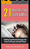 21 Prayers for Teen Girls:  Finding True Beauty Through the Power of Prayer and God's Word (True Beauty Books)