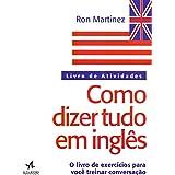 Como Dizer Tudo em Inglês: Livro de Atividades