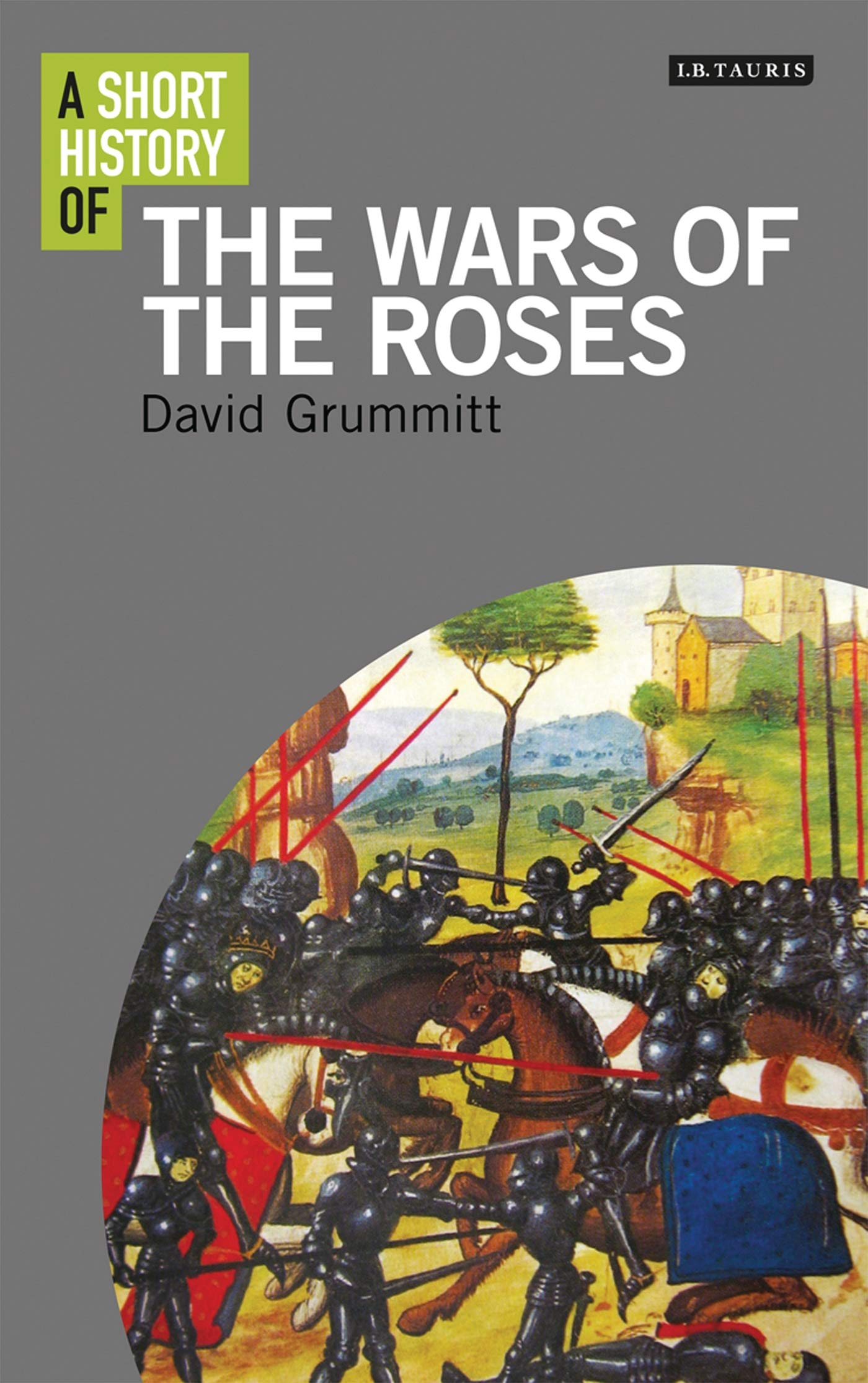 A Short History of the Wars of the Roses I.B. Tauris Short ...