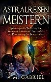Astralreisen meistern: Wirkungsvolle Techniken für Astralprojektionen und Astralreisen zur Erweiterung des Bewusstseins (Außerkörperliche Erfahrung) (German Edition)