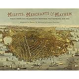 Misfits, Merchants, and Mayhem: Tales from San Francisco's Historic Waterfront, 1849-1934