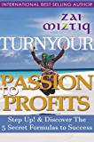 Turn Your Passion to Profit $$$: Discover the 5 Secret Formulas to Success