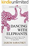 Dancing with Elephants: Mindfulness Training For Those Living With Dementia, Chronic Illness or an Aging Brain (How to…