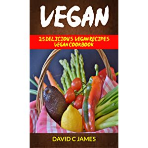 Vegan: 25 Delicious Vegan Recipes Vegan Cookbook (For those who like Vegan Diet, Vegan Diet for Beginners, Vegan Diet…