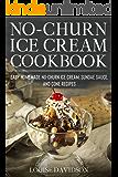 No-Churn Ice Cream Cookbook: Quick and Easy Homemade No-Churn Ice Cream, Sundae Sauce, and Cone Recipes (Frozen Dessert…