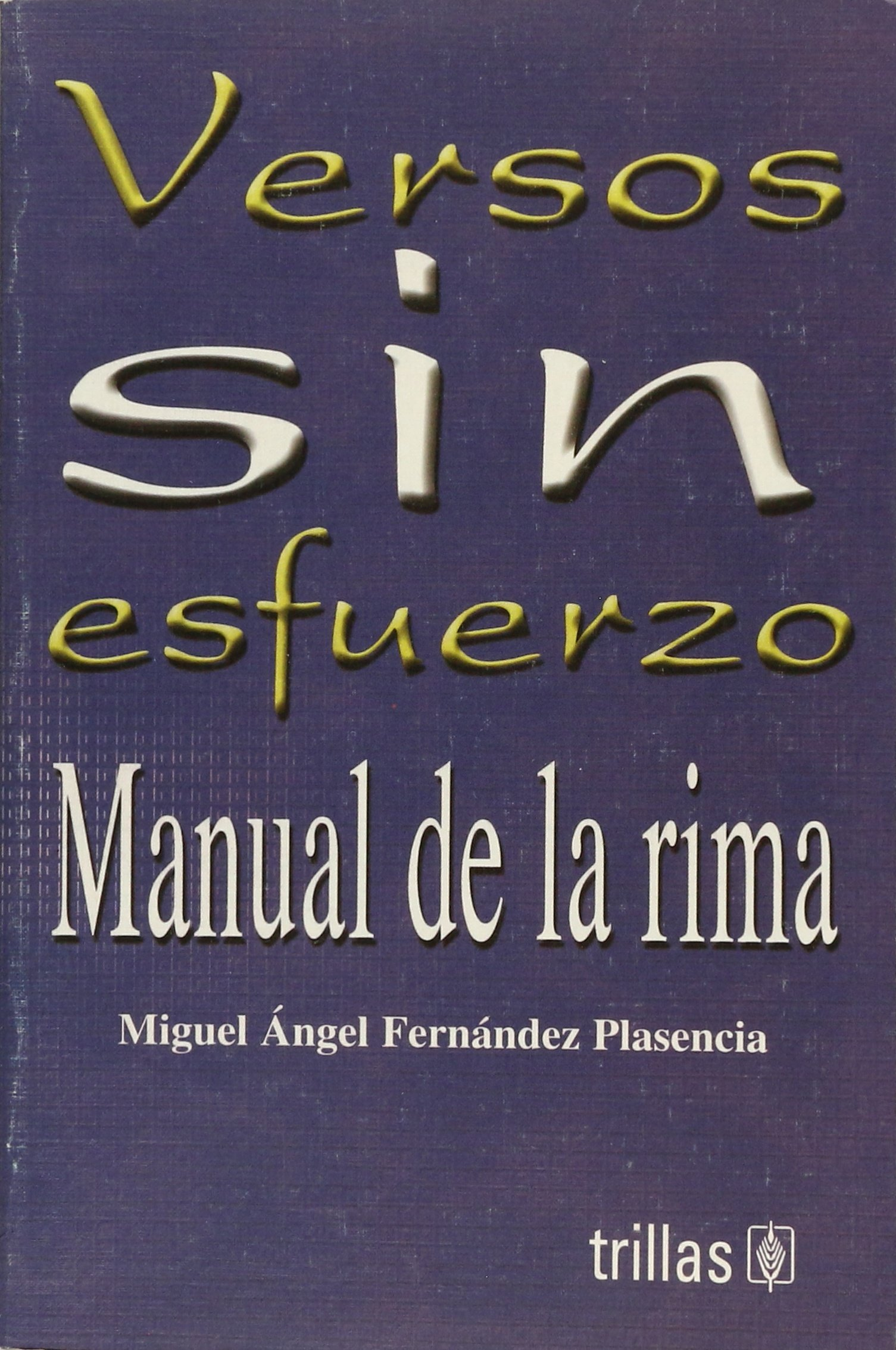 Versos sin esfuerzo/ Effortless Verse: Manual De La Rima ...