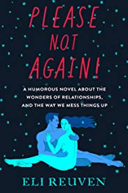 Please Not Again!: A Humorous Novel about the Wonders of Relationships and the Way We Mess Things Up (English Edition)