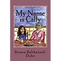 My Name is Cally: Alzheimer's Disease Affects Family Members of All Ages (You Are Not Alone Children's Self Help Series)