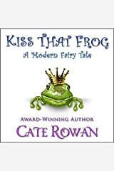 Kiss That Frog: A Modern Fairy Tale Audible Audiobook