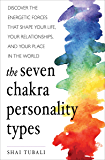 The Seven Chakra Personality Types: Discover the Energetic Forces That Shape Your Life, Your Relationships, and Your…