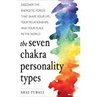The Seven Chakra Personality Types: Discover the Energetic Forces That Shape Your Life, Your Relationships, and Your Place in the World (English Edition)