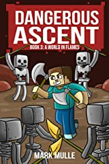 Dangerous Ascent (Book 3): A World In Flames (An Unofficial Minecraft Book for Kids Ages 9 - 12 (Preteen) Kindle Edition