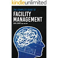 The Complete Guide to Facility Management (English Edition)