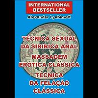 Técnica Sexual da Siririca Anal. Massagem Erótica Clássica. Técnica da Felação Clássica: Um Breve Guia do Sexo (AFST Livro 3)
