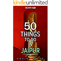 50 things to do in Jaipur (50 Things (Discover India) Book 8)