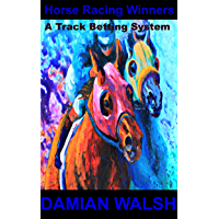 Horse Racing Winners: A Track Betting System (Horse Gambling Series Book 1)