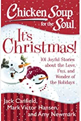 Chicken Soup for the Soul: It's Christmas!: 101 Joyful Stories about the Love, Fun, and Wonder of the Holidays Kindle Edition