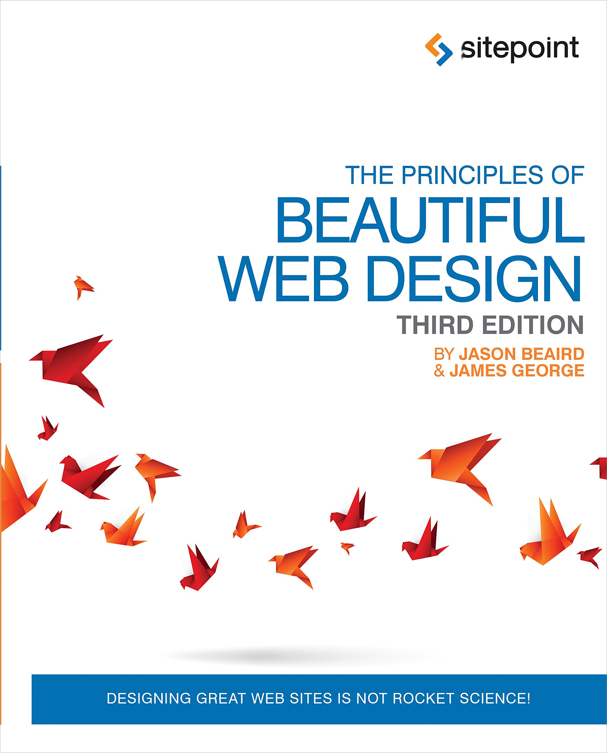 Amazon Com The Principles Of Beautiful Web Design Designing Great Web Sites Is Not Rocket Science Ebook Beaird Jason George James Kindle Store