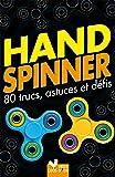 Hand Spinner, 80 trucs, astuces et défis !