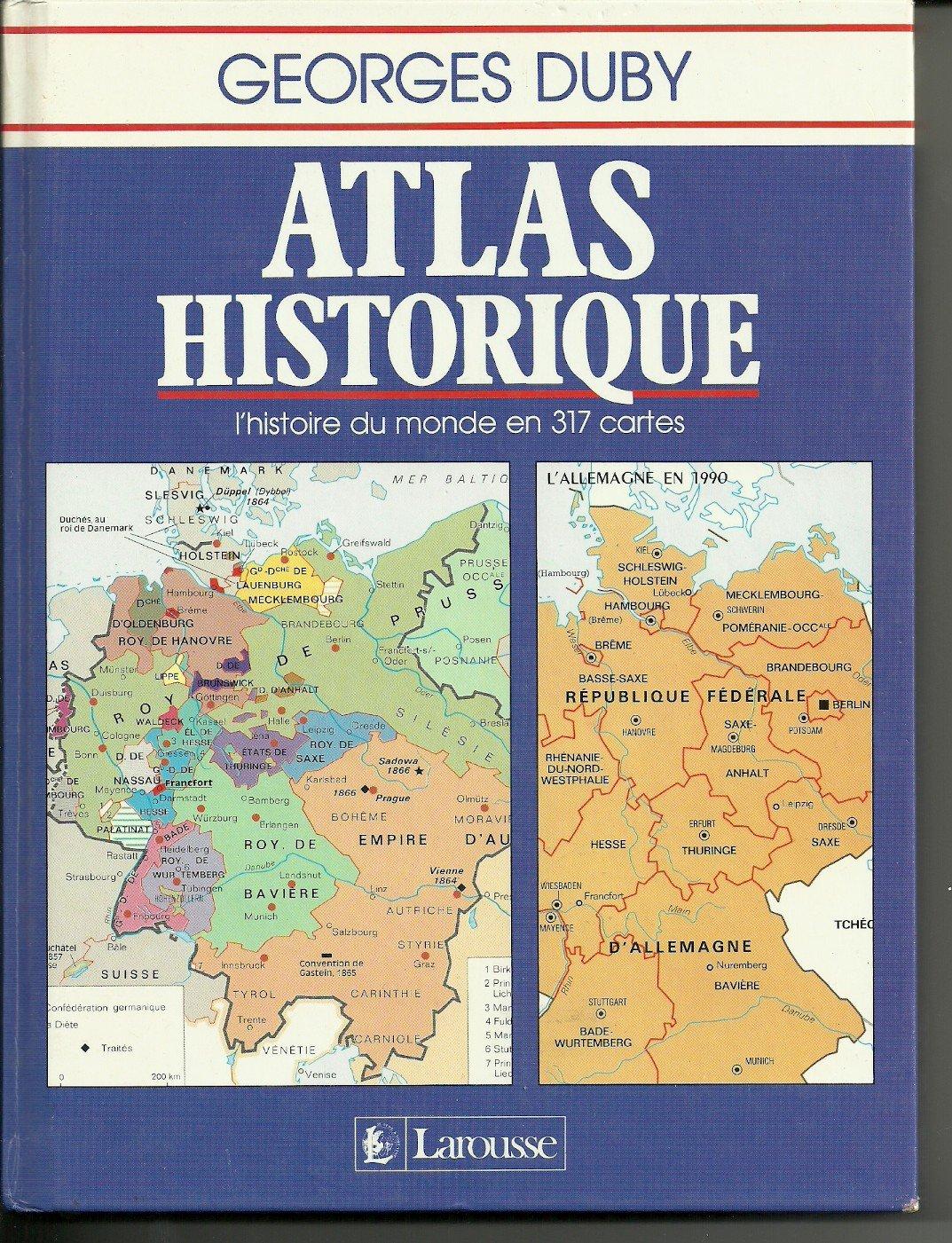 Atlas historique : L'histoire du monde en 317 cartes Relié – 1 août 1991 Georges Duby Michèle Bézille Larousse 2035030145