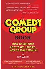 The Comedy Group Book: How to Run One! How to Get Laughs! How to Make Money! Kindle Edition