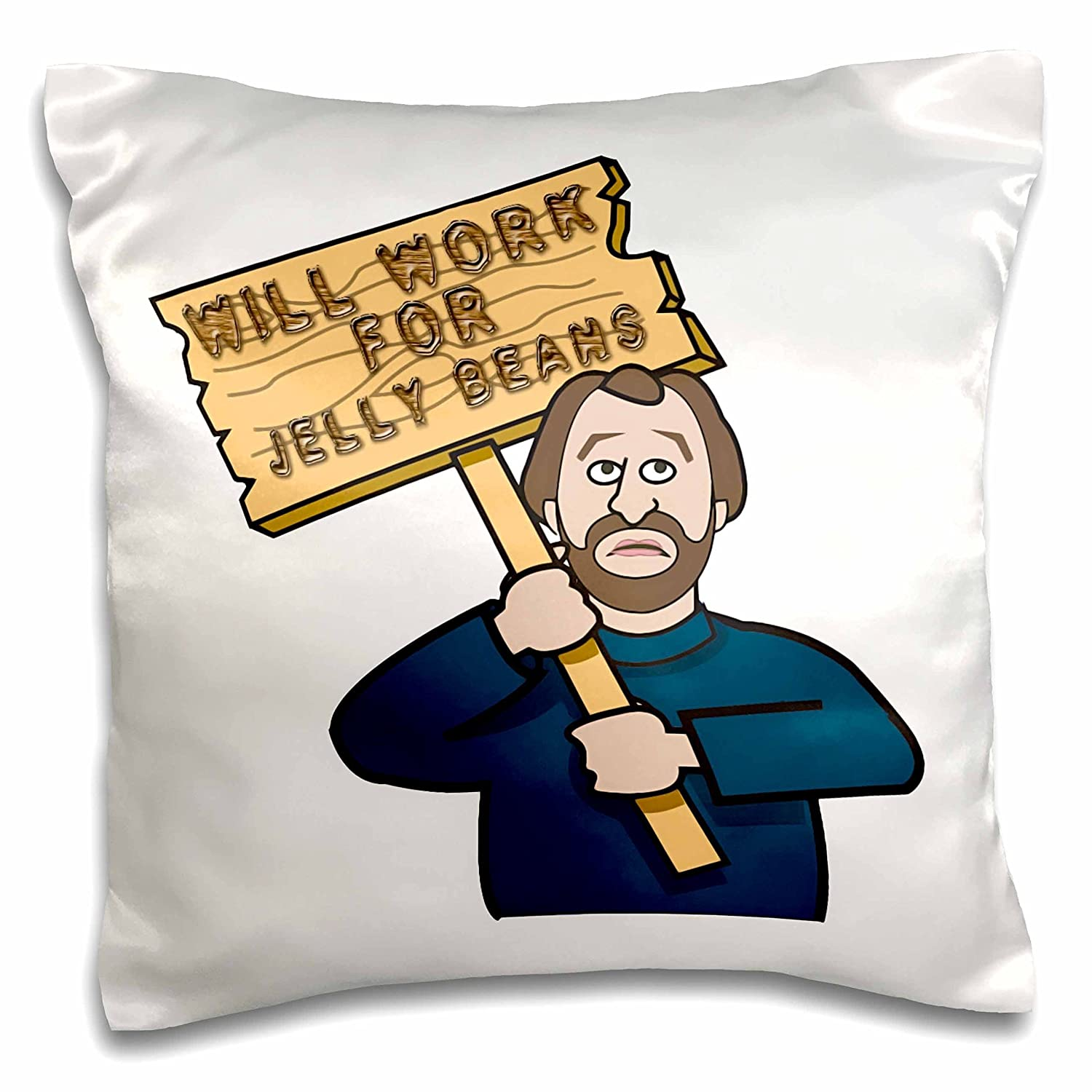 16 By 16 3drose Pc 117099 1 Funny Humorous Man Guy With A Sign Will Work For Jelly Beans Pillow Case Home Kitchen Bedding