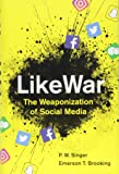 LIKEWAR THE WEAPONIZATION OF SOCIAL MEDI
