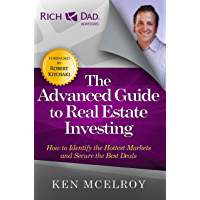 The Advanced Guide to Real Estate Investing: How to Identify the Hottest Markets and Secure the Best Deals (Rich Dad's…