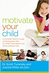 Motivate Your Child: A Christian Parent's Guide to Raising Kids Who Do What They Need to Do Without Being Told (English Edition) eBook Kindle