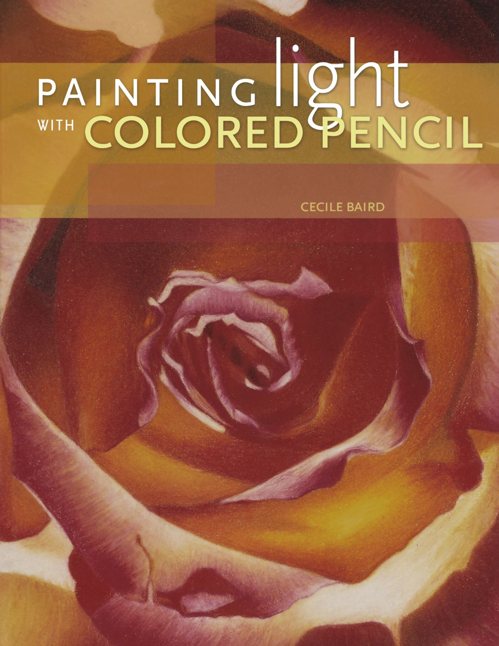 Painting Light With Colored Pencil: Cecile Baird: 9781600611674:  Amazon.com: Books