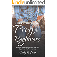 Learn How to Pray for Beginners: A Simple Guide on How to Pray and Experience the Power of God