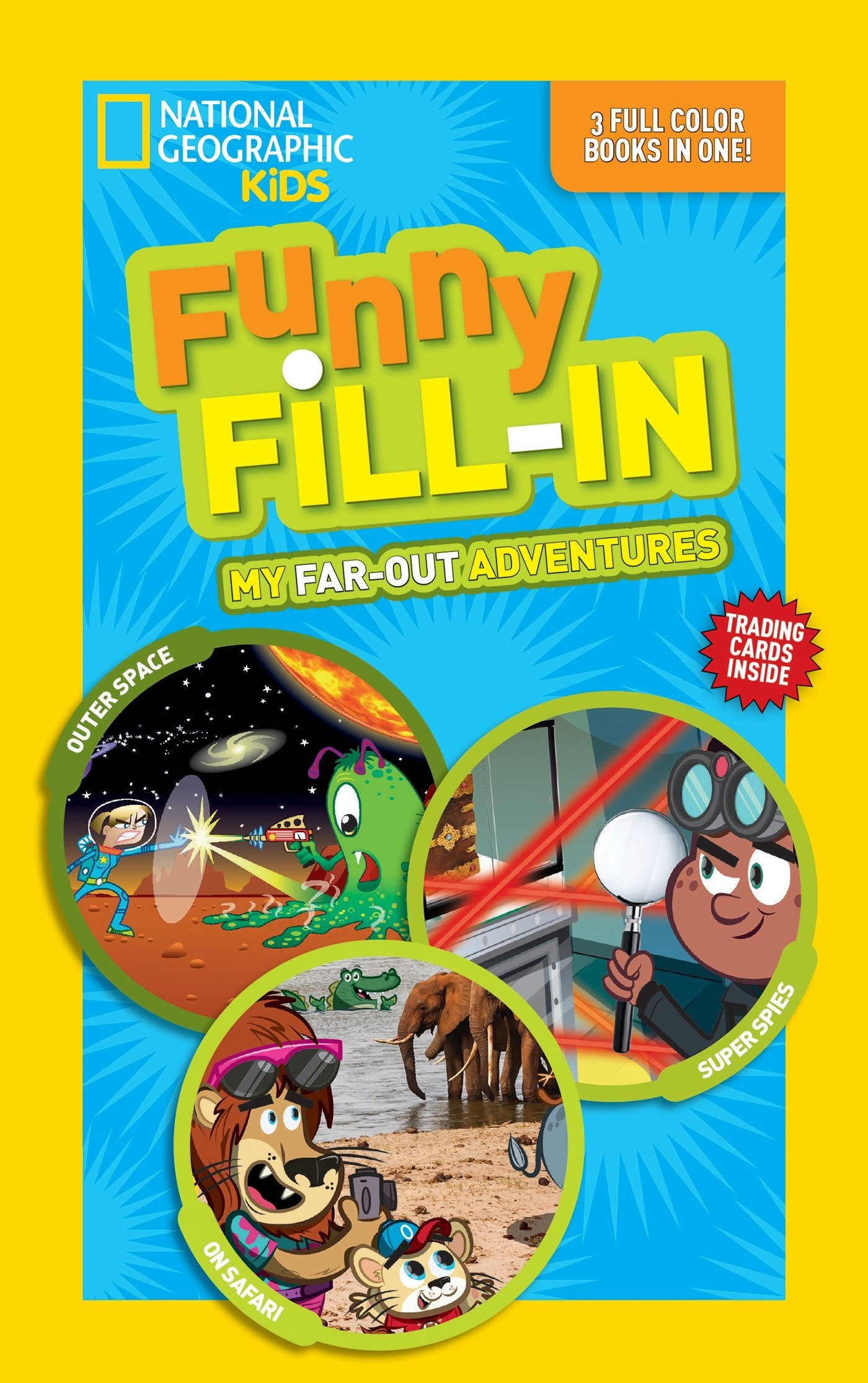 National Geographic Kids Funny Fill-In: My Far-Out Adventures: Outer Space, Super Spies, On Safari (NG Kids Funny Fill In)
