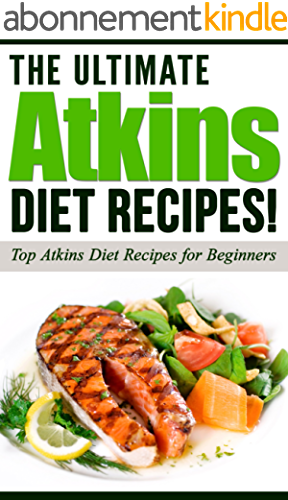 ATKINS: The Ultimate ATKINS Diet Recipes!: Atkins Diet: Top Atkins Diet Recipes for Beginners (English Edition)