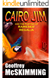 Cairo Jim and the Rorting of Rameses' Regalia: An Alarming Tale of Alchemy (The Cairo Jim Chronicles Book 11)