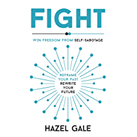 Fight: Win Freedom From Self-Sabotage (English Edition)