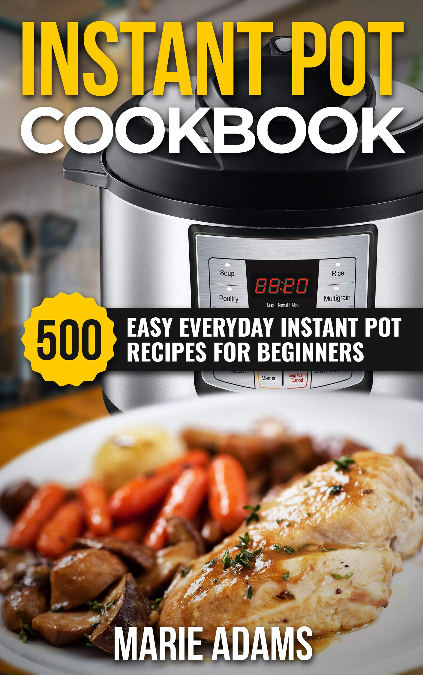 Instant Pot Cookbook  500 Easy Everyday Instant Pot Recipes For Beginners  Quick And Easy Recipe Books Book 1   English Edition
