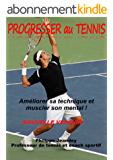 PROGRESSER AU TENNIS (nouvelle version): Améliorer sa technique et muscler son mental.