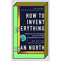 How to Invent Everything: Rebuild All of Civilization (with 96% fewer catastrophes this time)