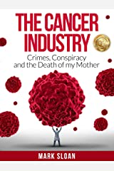The Cancer Industry: Crimes, Conspiracy and The Death of My Mother Kindle Edition