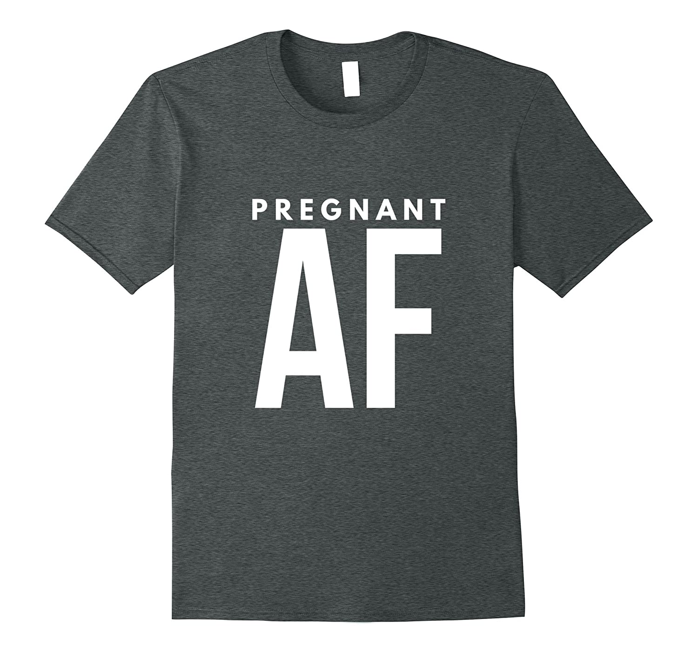 Funny Pregnant AF Pregnancy Announcement T-Shirt-FL