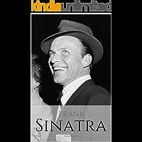 FRANK SINATRA: A Frank Sinatra Biography