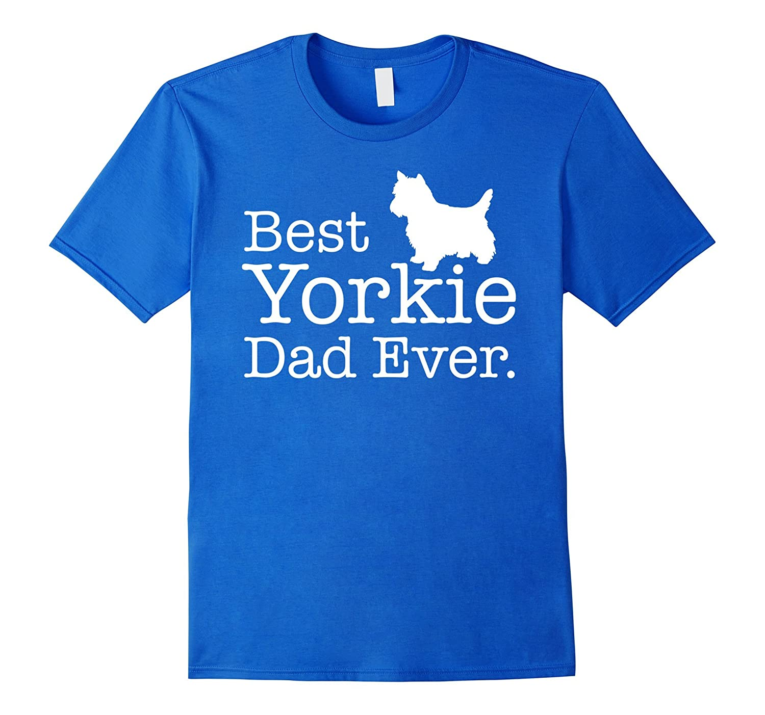 Best Yorkie Dad Ever T shirt - Yorkie Gifts Shirt-RT