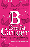 B is for Breast Cancer: From anxiety to recovery and everything in between - a beginner's guide