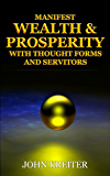 Manifest Wealth and Prosperity with Thought Forms and Servitors