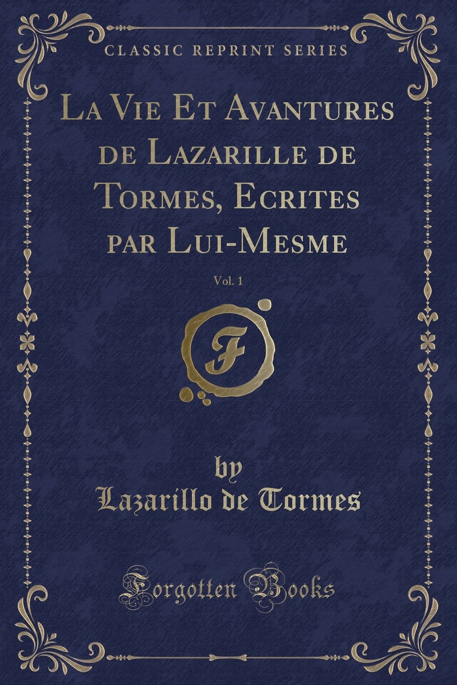 Download La Vie Et Avantures de Lazarille de Tormes, Ecrites par Lui-Mesme, Vol. 1 (Classic Reprint) (French Edition) ebook
