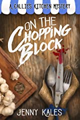 On the Chopping Block (A Callie's Kitchen Cozy Mystery Book 1) Kindle Edition