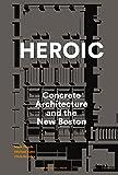 Heroic: Concrete Architecture and the New Boston